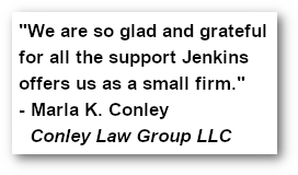 'We are so glad and grateful for all the support Jenkins offers us as a small firm.' - Marla K. Conley, Conley Law Group LLC